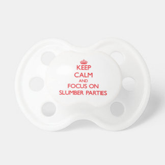 Keep Calm and focus on Slumber Parties Pacifier