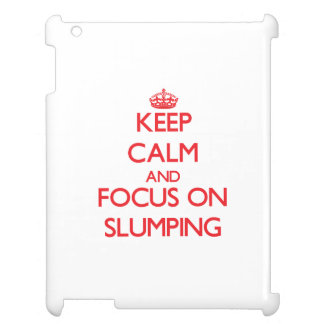 Keep Calm and focus on Slumping iPad Cases