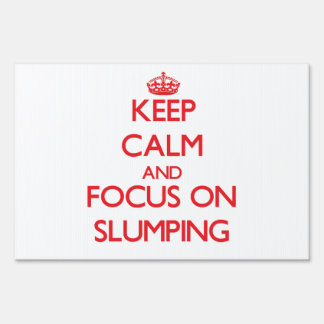 Keep Calm and focus on Slumping Lawn Sign