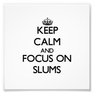 Keep Calm and focus on Slums Photo Art