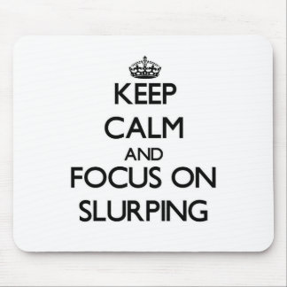 Keep Calm and focus on Slurping Mouse Pad