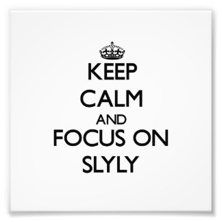 Keep Calm and focus on Slyly Photographic Print