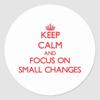Keep Calm and focus on Small Changes Classic Round Sticker
