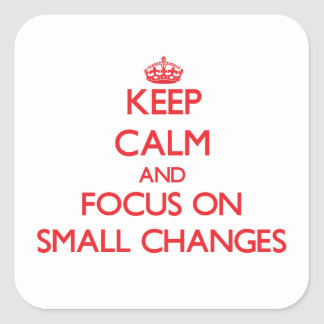 Keep Calm and focus on Small Changes Square Sticker