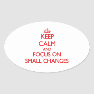 Keep Calm and focus on Small Changes Oval Sticker