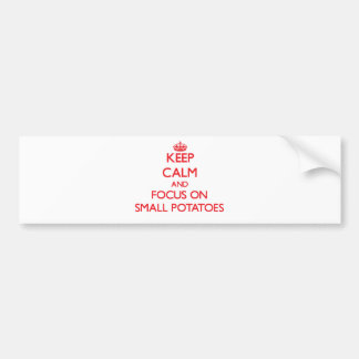 Keep Calm and focus on Small Potatoes Bumper Stickers
