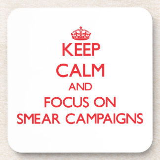 Keep Calm and focus on Smear Campaigns Beverage Coasters