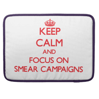 Keep Calm and focus on Smear Campaigns Sleeves For MacBook Pro