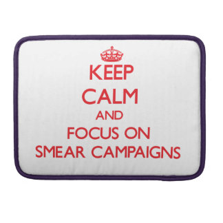 Keep Calm and focus on Smear Campaigns MacBook Pro Sleeves