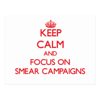 Keep Calm and focus on Smear Campaigns Postcard