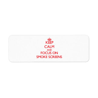 Keep Calm and focus on Smoke Screens Labels