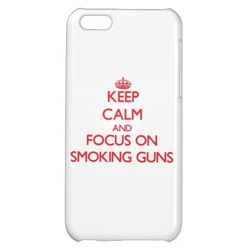 Keep Calm and focus on Smoking Guns Cover For iPhone 5C