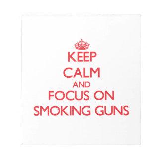 Keep Calm and focus on Smoking Guns Memo Note Pad