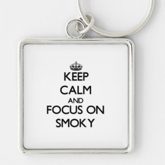Keep Calm and focus on Smoky Key Chains