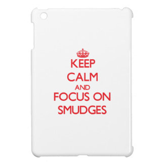 Keep Calm and focus on Smudges Cover For The iPad Mini