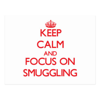 Keep Calm and focus on Smuggling Post Card
