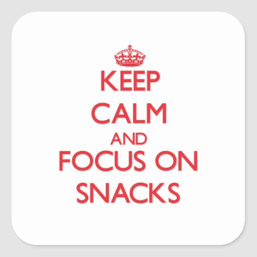 Keep Calm and focus on Snacks Square Stickers