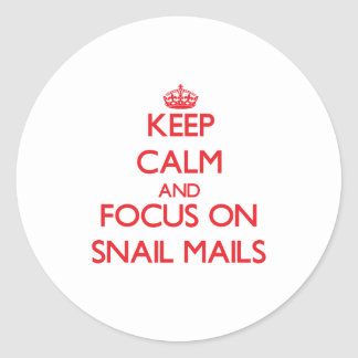 Keep Calm and focus on Snail Mails Round Stickers