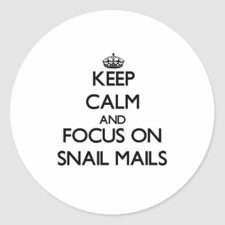 Keep Calm and focus on Snail Mails Round Sticker