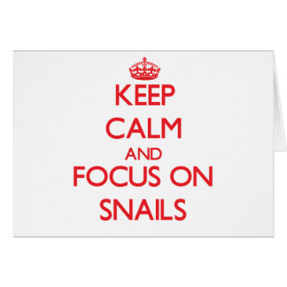 Keep Calm and focus on Snails Greeting Card