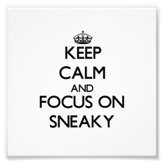 Keep Calm and focus on Sneaky Photographic Print