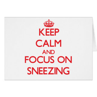 Keep Calm and focus on Sneezing Greeting Card