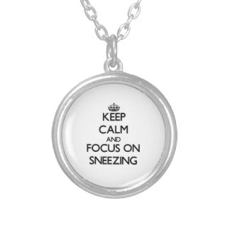 Keep Calm and focus on Sneezing Personalized Necklace