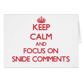 Keep Calm and focus on Snide Comments Greeting Card