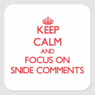 Keep Calm and focus on Snide Comments Square Sticker