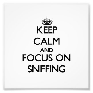 Keep Calm and focus on Sniffing Photo Art
