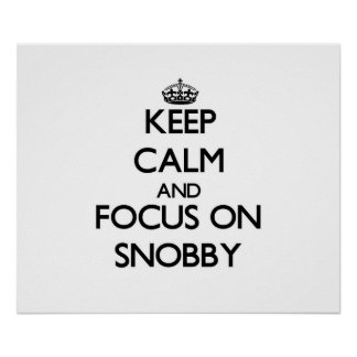 Keep Calm and focus on Snobby Poster