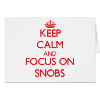 Keep Calm and focus on Snobs Greeting Card