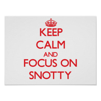 Keep Calm and focus on Snotty Poster