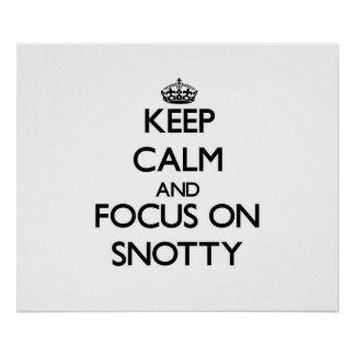 Keep Calm and focus on Snotty Print