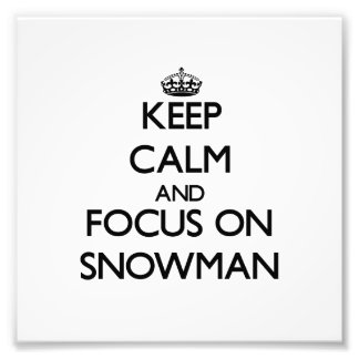 Keep Calm and focus on Snowman Photo Art