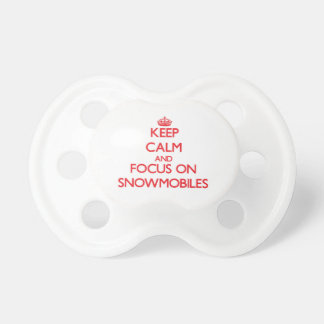 Keep Calm and focus on Snowmobiles Baby Pacifier