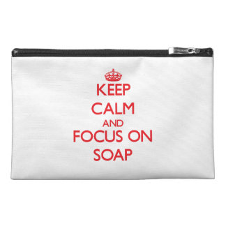 Keep Calm and focus on Soap Travel Accessory Bag