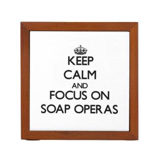 Keep Calm and focus on Soap Operas Desk Organizer