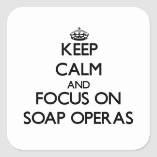 Keep Calm and focus on Soap Operas Square Sticker