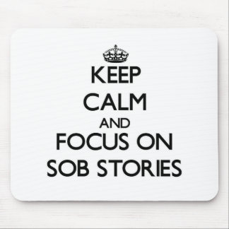 Keep Calm and focus on Sob Stories Mouse Pad