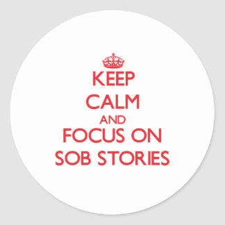 Keep Calm and focus on Sob Stories Round Sticker