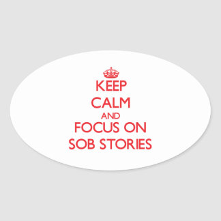 Keep Calm and focus on Sob Stories Oval Sticker
