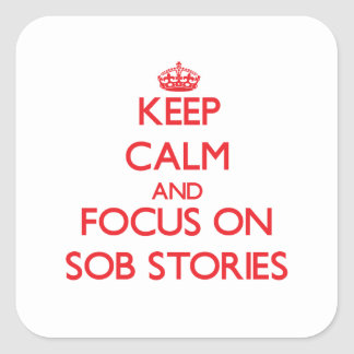 Keep Calm and focus on Sob Stories Square Stickers