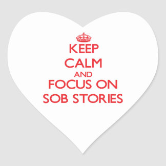 Keep Calm and focus on Sob Stories Heart Stickers