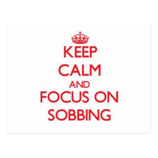 Keep Calm and focus on Sobbing Postcard