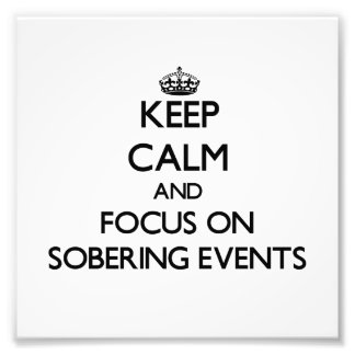 Keep Calm and focus on Sobering Events Photo Print