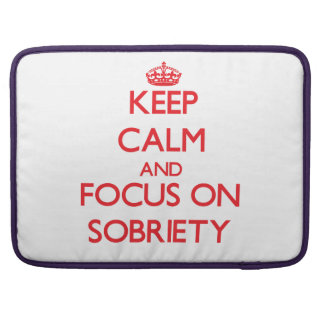 Keep Calm and focus on Sobriety Sleeves For MacBook Pro