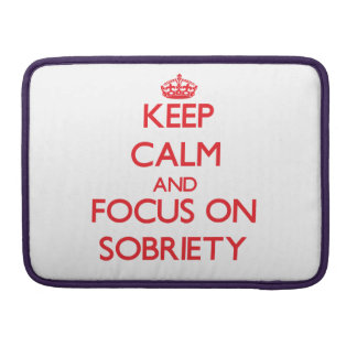 Keep Calm and focus on Sobriety Sleeves For MacBooks