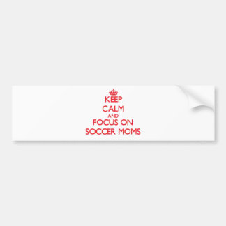 Keep Calm and focus on Soccer Moms Bumper Stickers
