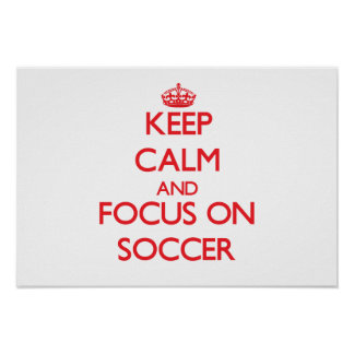 Keep Calm and focus on Soccer Posters